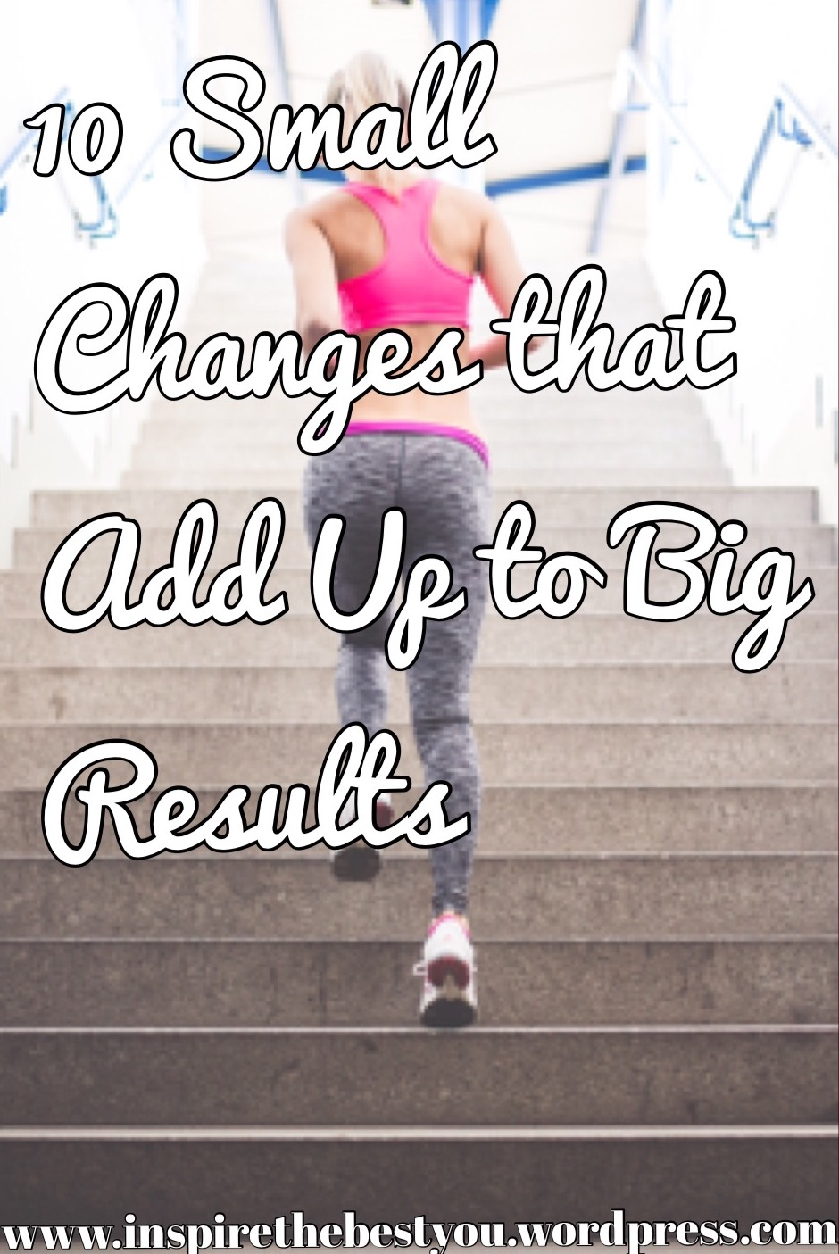 10 Small Changes that Add Up to Big Results