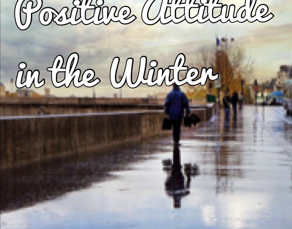 10 Ways to Keep a Positive Attitude in theWinter